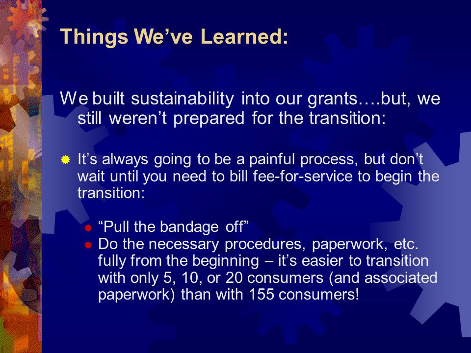 Things We've Learned: We built sustainability into our grants….but, we still weren't prepared for the transition: