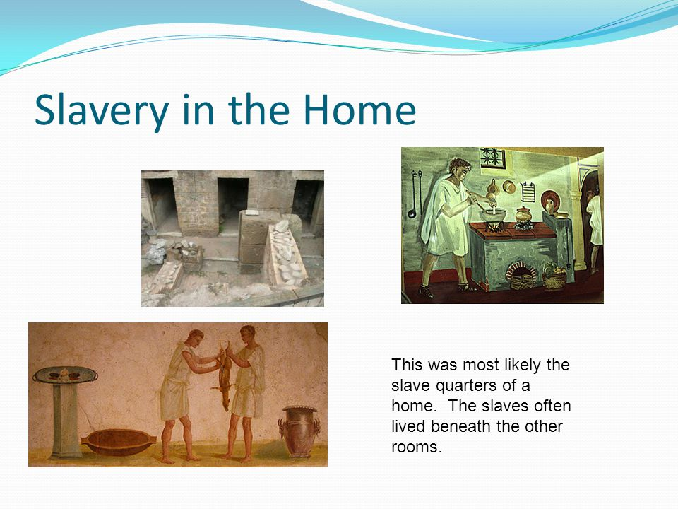 Slavery in the Home This was most likely the slave quarters of a home.