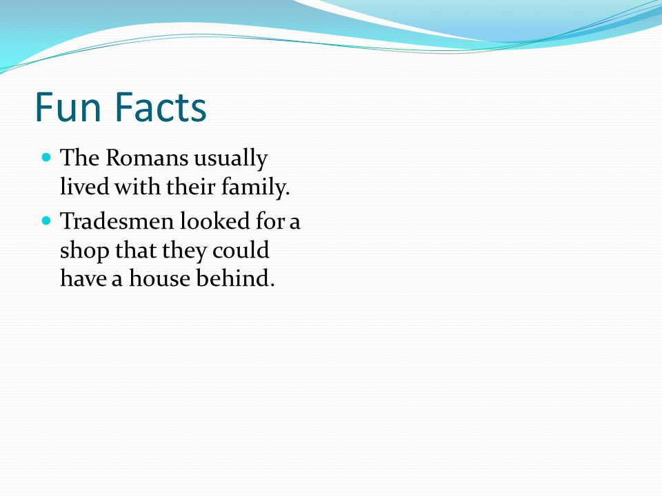 Fun Facts The Romans usually lived with their family.