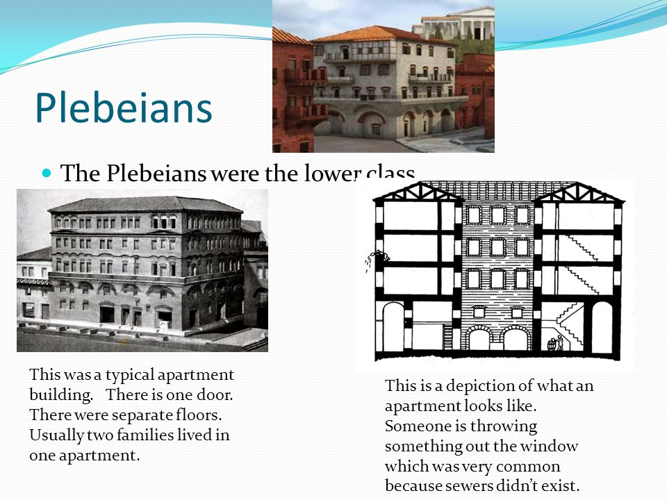 Plebeians The Plebeians were the lower class.