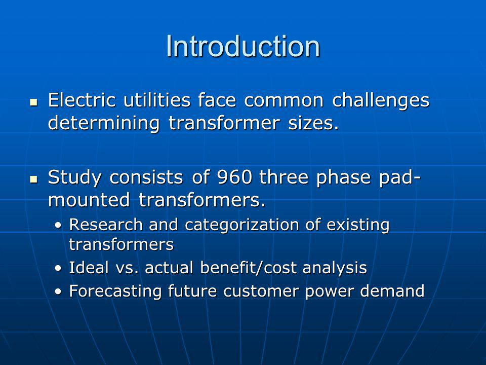 Introduction Electric utilities face common challenges determining transformer sizes. Study consists of 960 three phase pad-mounted transformers.