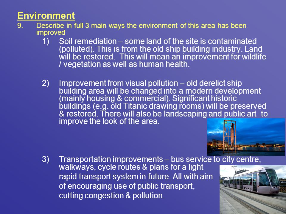 Environment Describe in full 3 main ways the environment of this area has been improved.
