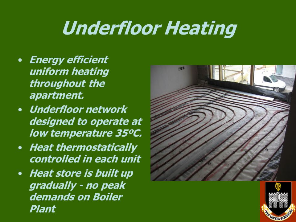 Underfloor Heating Energy efficient uniform heating throughout the apartment. Underfloor network designed to operate at low temperature 35ºC.