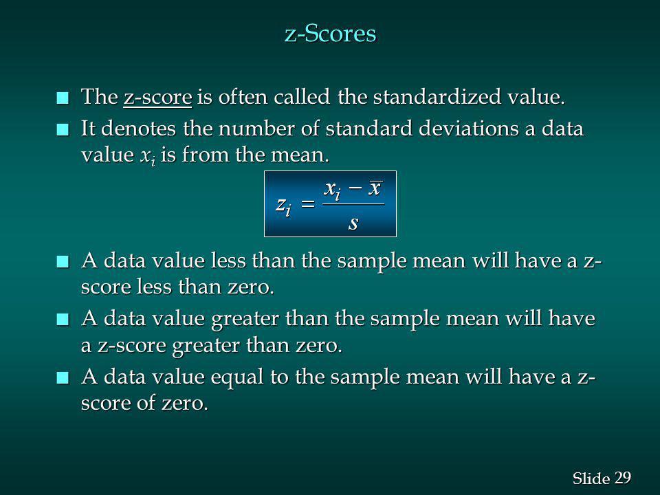z-Scores The z-score is often called the standardized value.