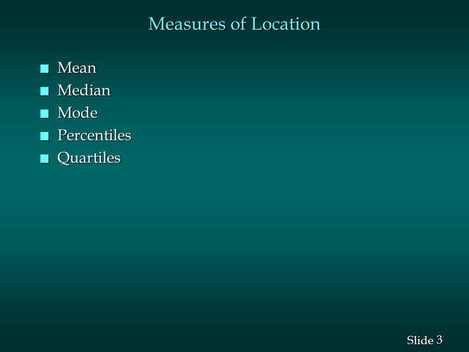Measures of Location Mean Median Mode Percentiles Quartiles