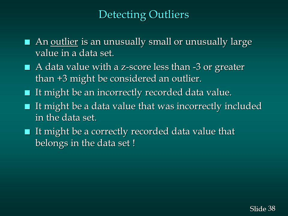 Detecting Outliers An outlier is an unusually small or unusually large value in a data set.