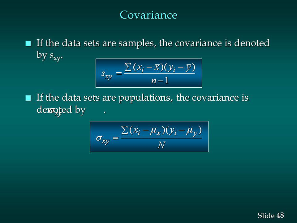 Covariance If the data sets are samples, the covariance is denoted by sxy.