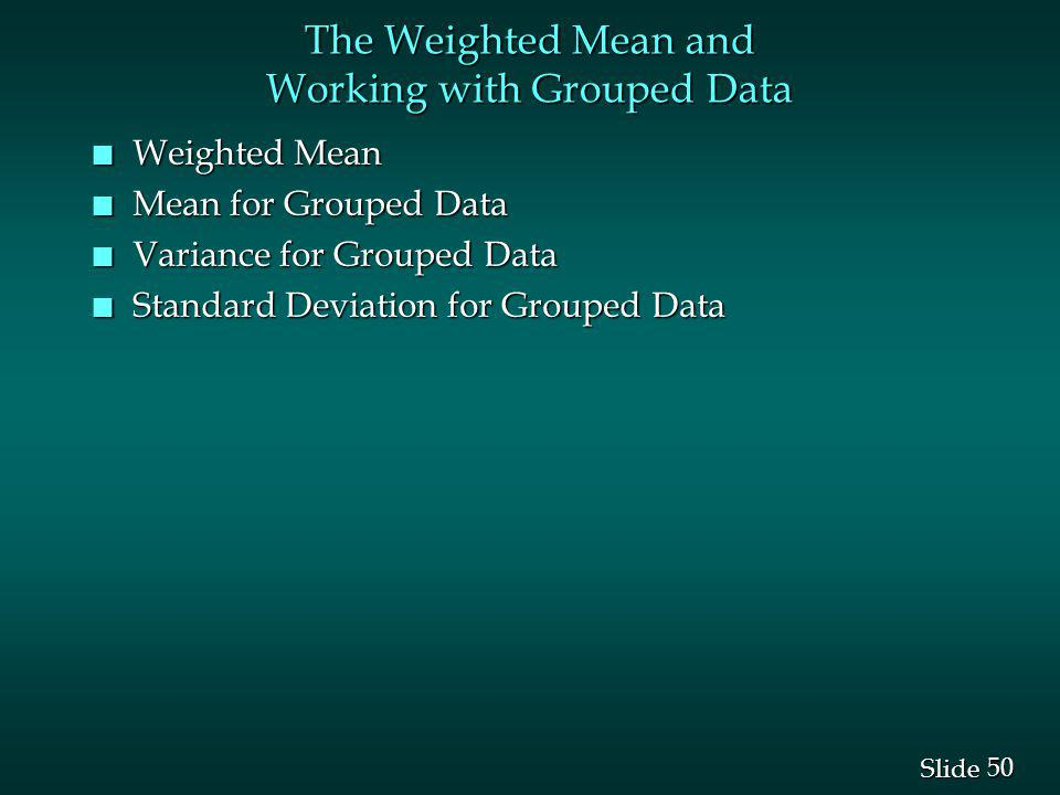 The Weighted Mean and Working with Grouped Data