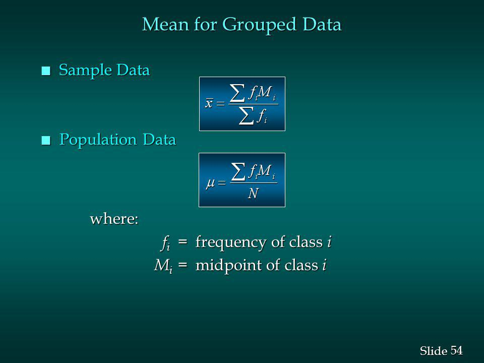 Mean for Grouped Data Sample Data Population Data where: