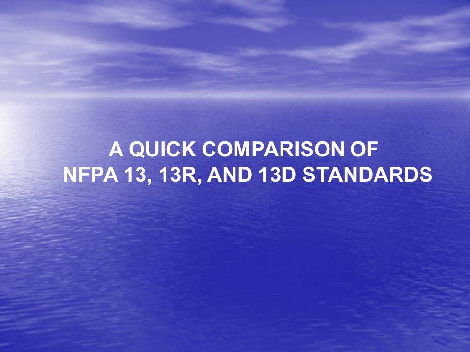 A QUICK COMPARISON OF NFPA 13, 13R, AND 13D STANDARDS