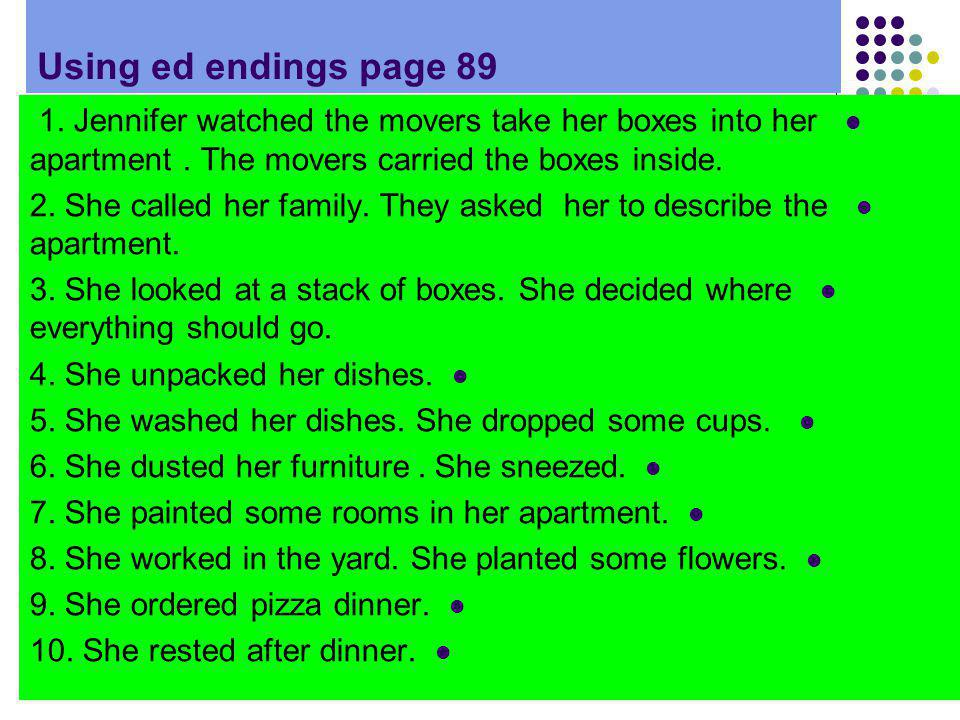 Using ed endings page 89 1. Jennifer watched the movers take her boxes into her apartment . The movers carried the boxes inside.