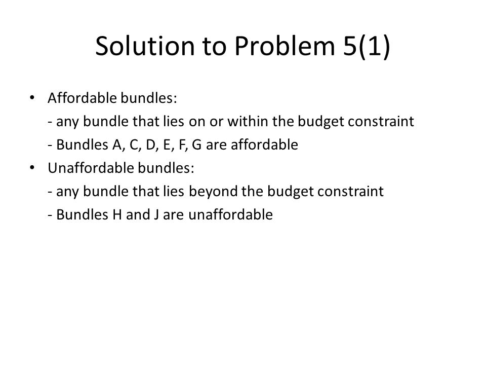 Solution to Problem 5(1) Affordable bundles: