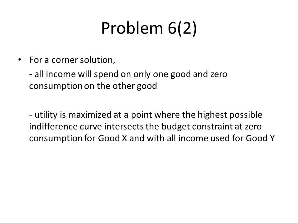 Problem 6(2) For a corner solution,
