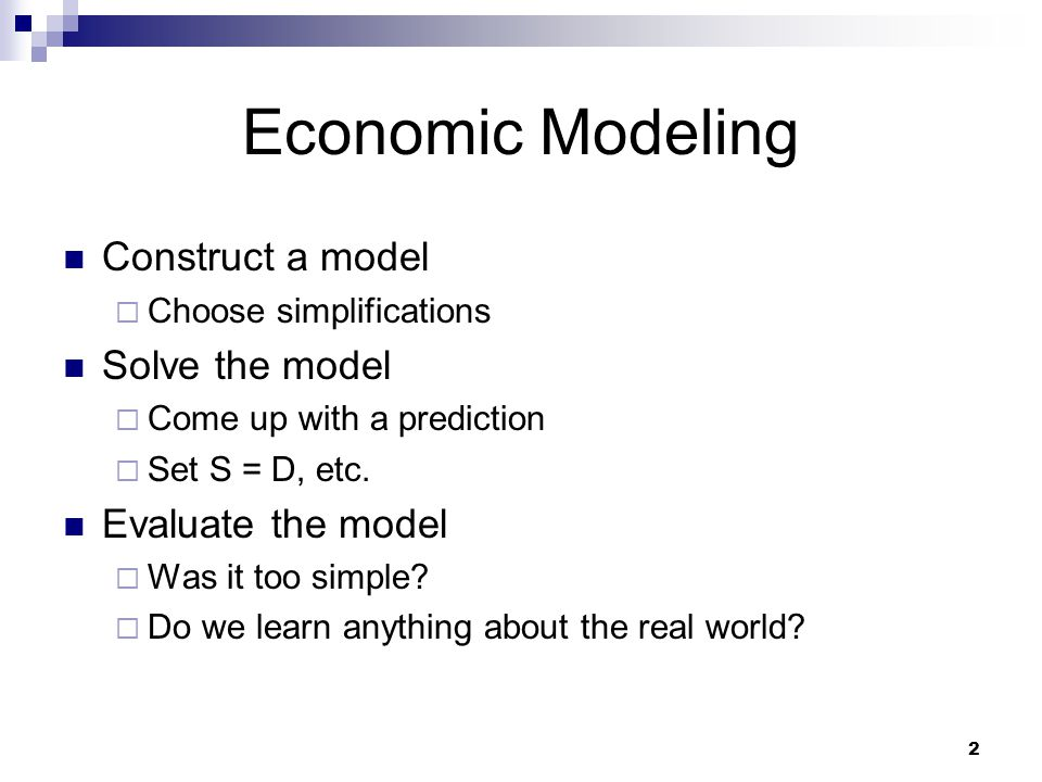 Economic Modeling Construct a model Solve the model Evaluate the model