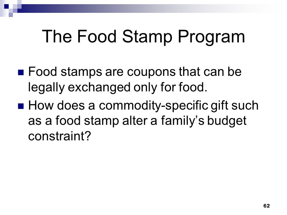 The Food Stamp Program Food stamps are coupons that can be legally exchanged only for food.