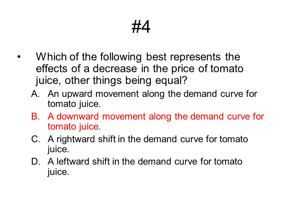 #4 Which of the following best represents the effects of a decrease in the price of tomato juice, other things being equal