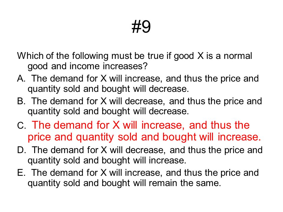 #9 Which of the following must be true if good X is a normal good and income increases