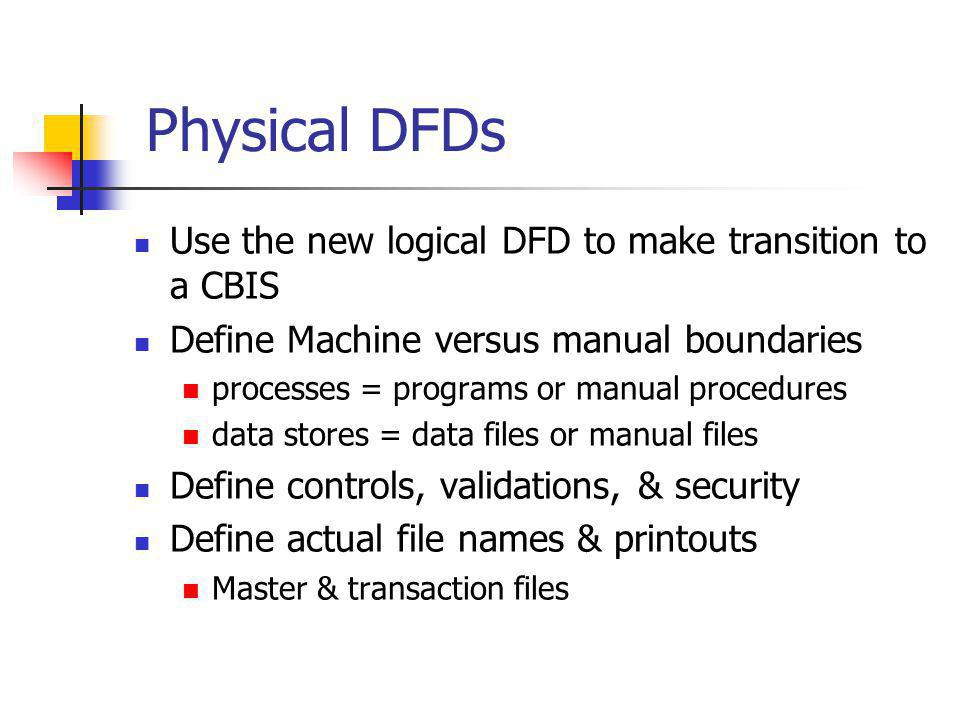 Physical DFDs Use the new logical DFD to make transition to a CBIS