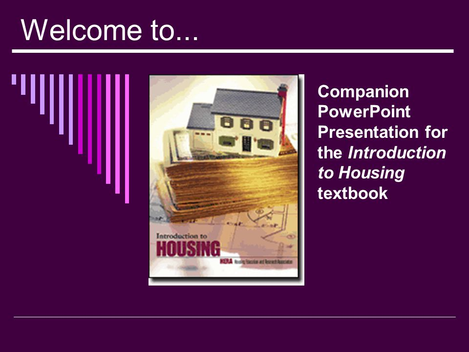 Welcome to... Companion PowerPoint Presentation for the Introduction to Housing textbook