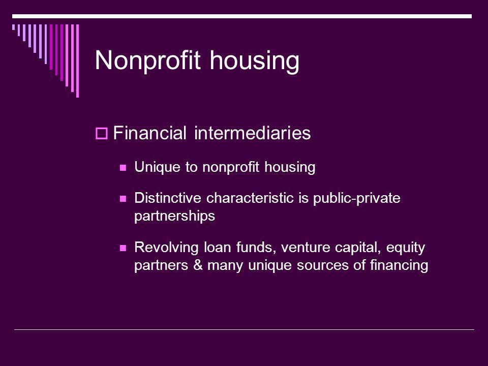 Nonprofit housing Financial intermediaries Unique to nonprofit housing