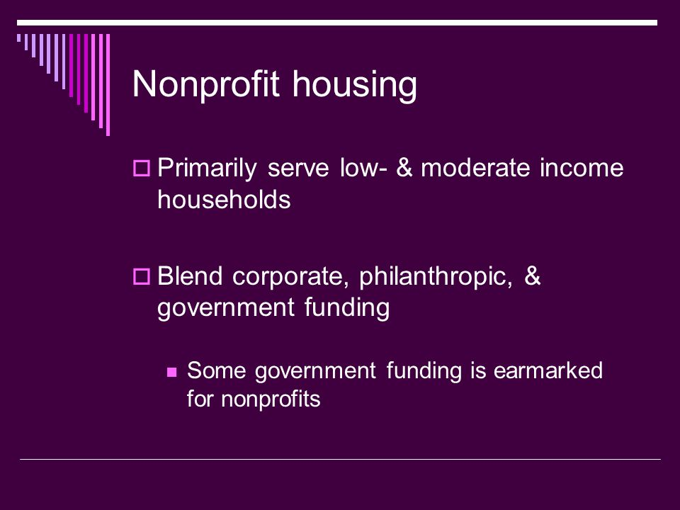 Nonprofit housing Primarily serve low- & moderate income households