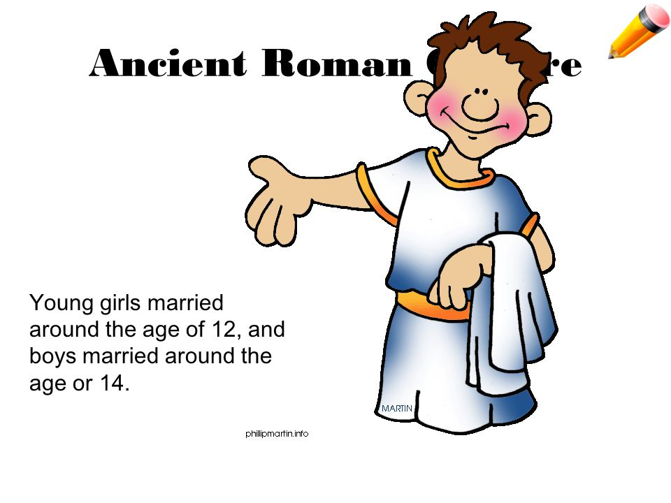 Ancient Roman Culture Young girls married around the age of 12, and boys married around the age or 14.