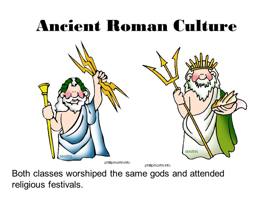 Ancient Roman Culture Both classes worshiped the same gods and attended religious festivals.