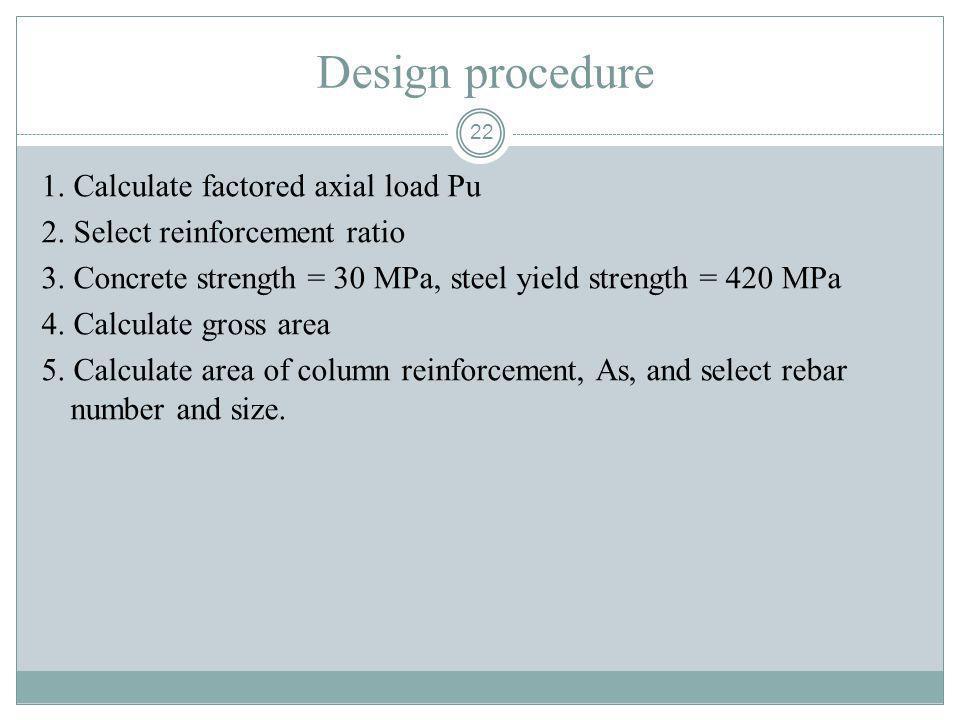 Design procedure 1. Calculate factored axial load Pu