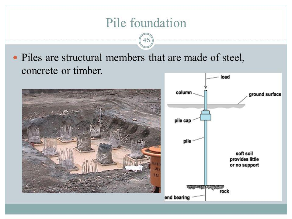 Pile foundation Piles are structural members that are made of steel, concrete or timber.