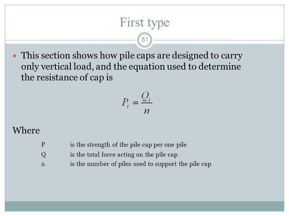 First type This section shows how pile caps are designed to carry only vertical load, and the equation used to determine the resistance of cap is.