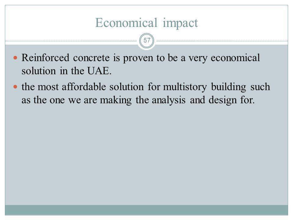 Economical impact Reinforced concrete is proven to be a very economical solution in the UAE.