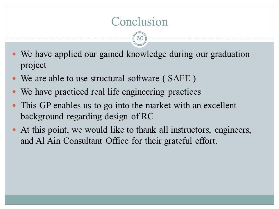 Conclusion We have applied our gained knowledge during our graduation project. We are able to use structural software ( SAFE )