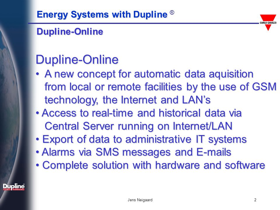 Dupline-Online Dupline-Online. A new concept for automatic data aquisition from local or remote facilities by the use of GSM.