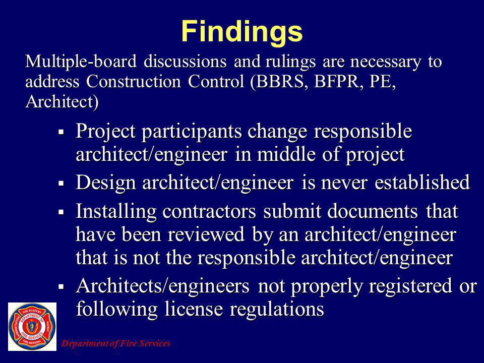 Findings Multiple-board discussions and rulings are necessary to address Construction Control (BBRS, BFPR, PE, Architect)
