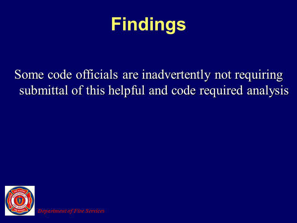 Findings Some code officials are inadvertently not requiring submittal of this helpful and code required analysis.