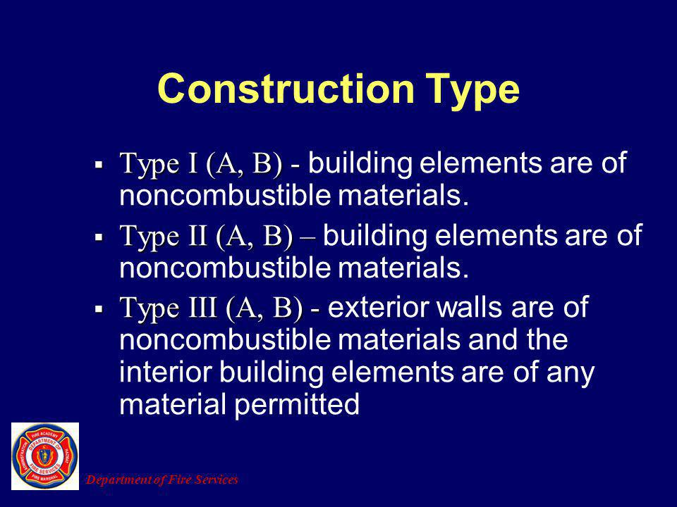 Construction Type Type I (A, B) - building elements are of noncombustible materials.