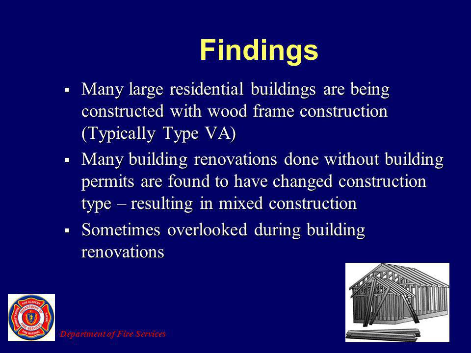 Findings Many large residential buildings are being constructed with wood frame construction (Typically Type VA)