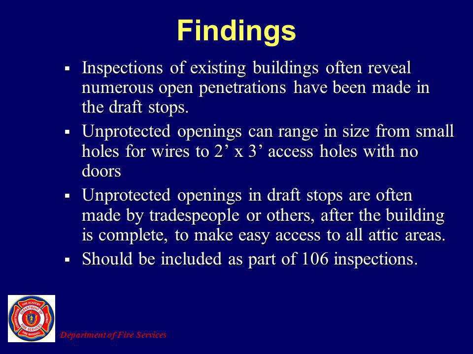 Findings Inspections of existing buildings often reveal numerous open penetrations have been made in the draft stops.