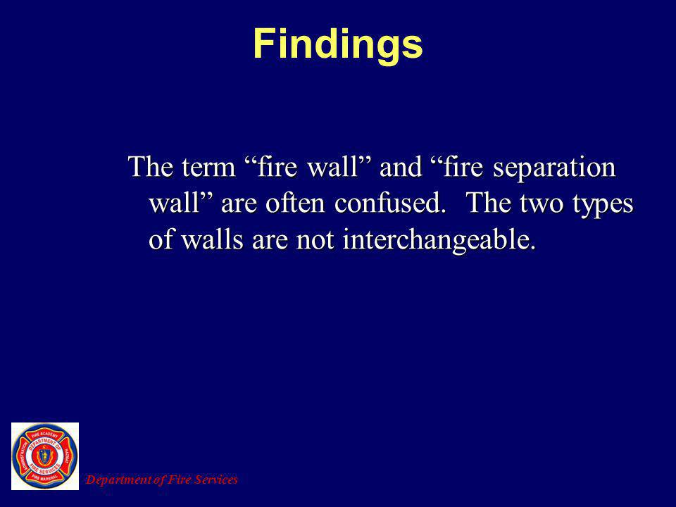 Findings The term fire wall and fire separation wall are often confused. The two types of walls are not interchangeable.