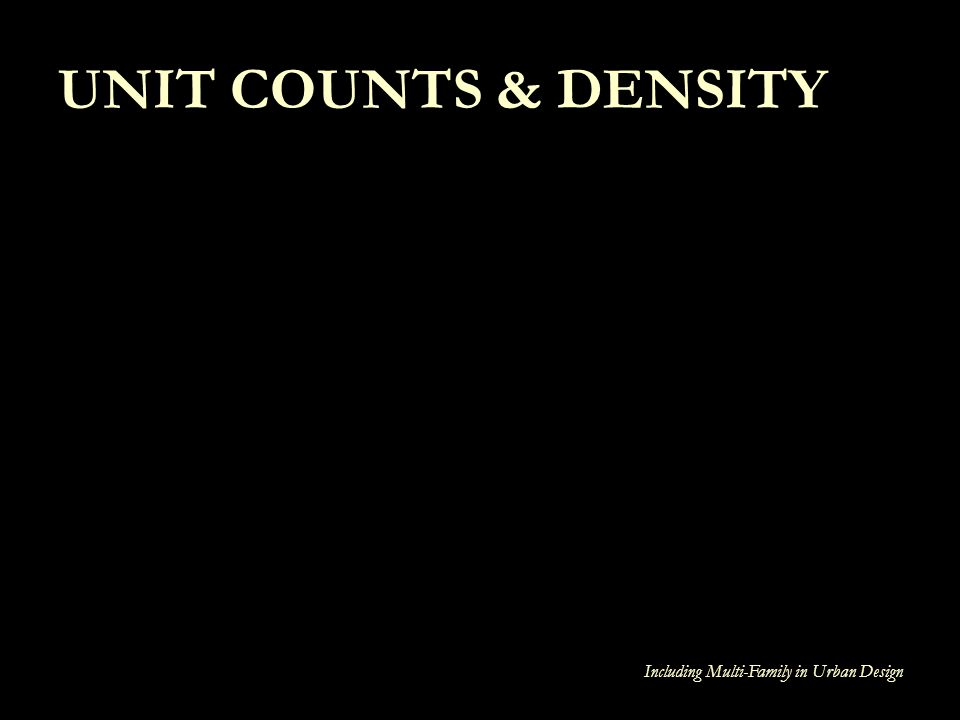 UNIT COUNTS & DENSITY Including Multi-Family in Urban Design