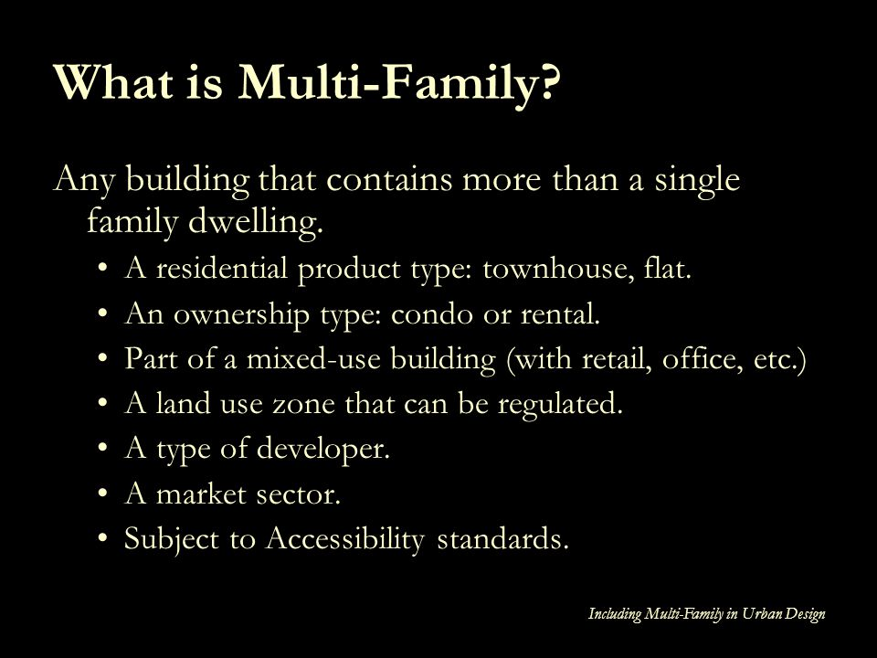 What is Multi-Family Any building that contains more than a single family dwelling. A residential product type: townhouse, flat.