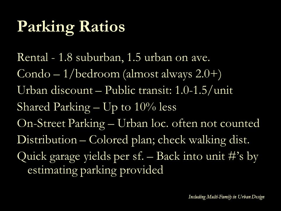 Parking Ratios Rental - 1.8 suburban, 1.5 urban on ave.