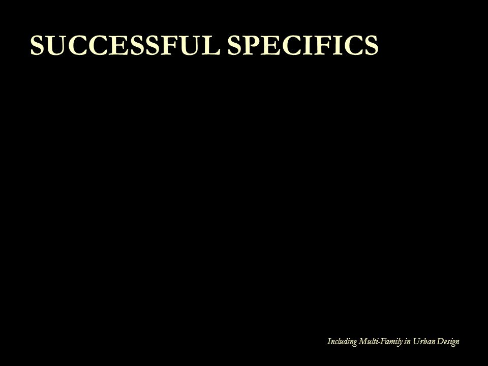 SUCCESSFUL SPECIFICS Including Multi-Family in Urban Design