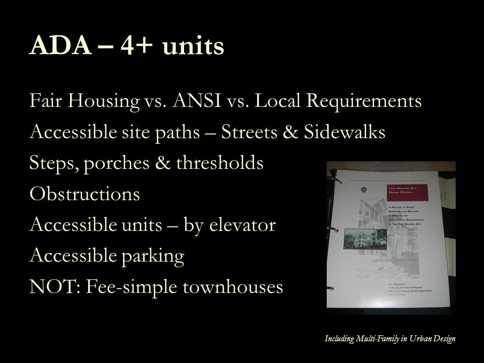 ADA – 4+ units Fair Housing vs. ANSI vs. Local Requirements