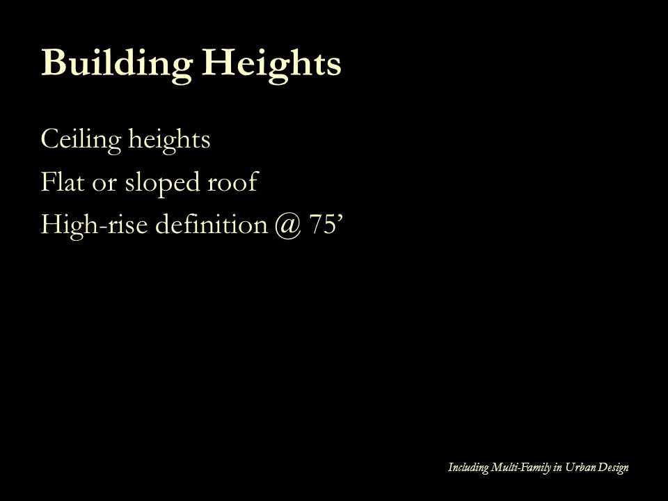 Building Heights Ceiling heights Flat or sloped roof