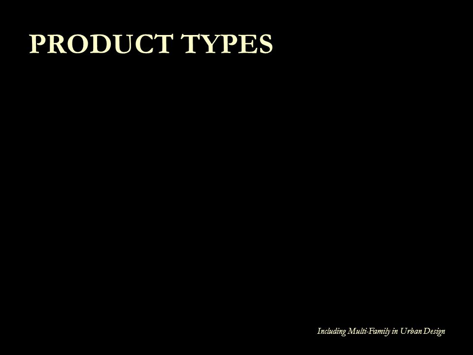 PRODUCT TYPES Including Multi-Family in Urban Design