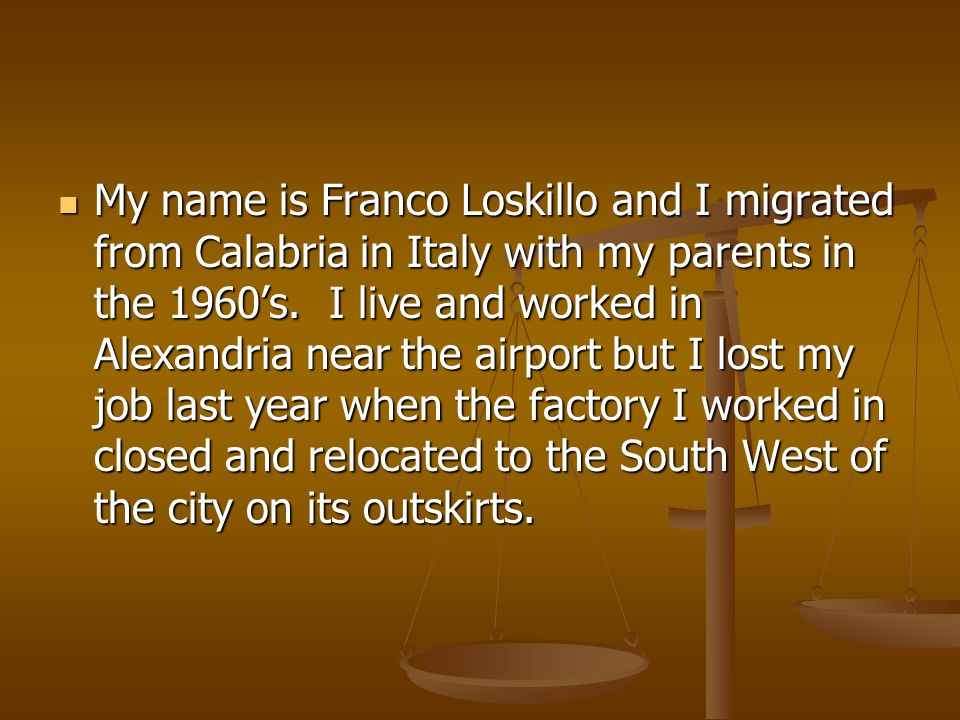 My name is Franco Loskillo and I migrated from Calabria in Italy with my parents in the 1960's.