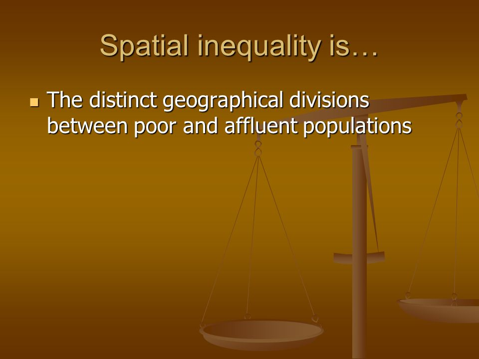 Spatial inequality is…