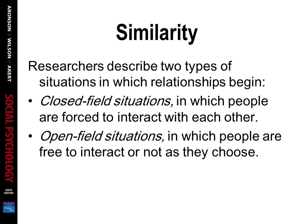 Similarity Researchers describe two types of situations in which relationships begin: