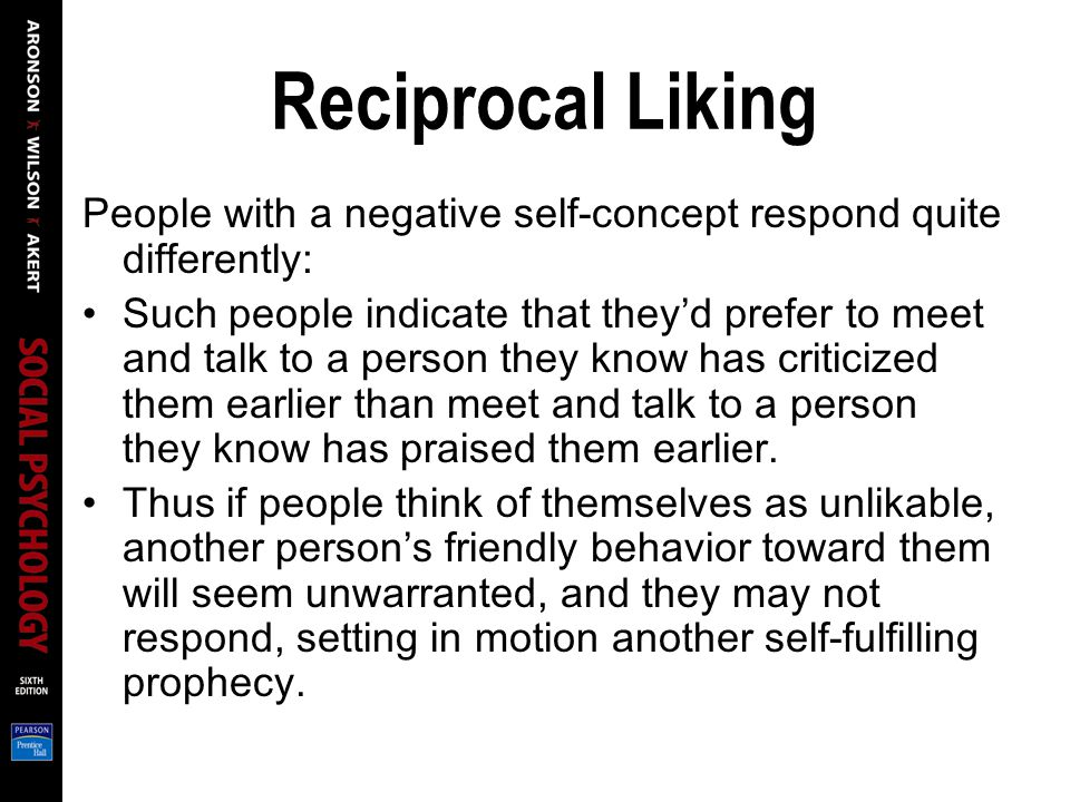 Reciprocal Liking People with a negative self-concept respond quite differently: